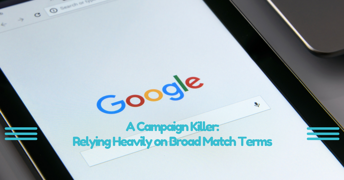 A Campaign Killer - Relying Heavily on Broad Match Terms